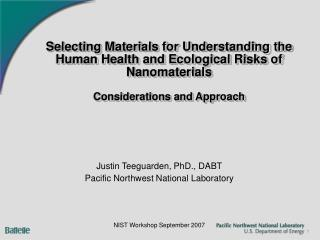 Justin Teeguarden, PhD., DABT Pacific Northwest National Laboratory NIST Workshop September 2007
