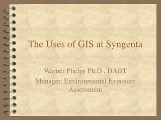 The Uses of GIS at Syngenta
