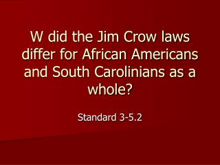 W did the Jim Crow laws differ for African Americans and South Carolinians as a whole?