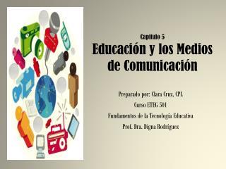 Capitulo  5  Educación  y los  Medios de  Comunicación