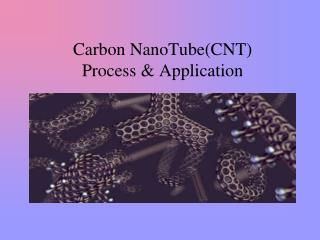 Carbon NanoTube(CNT) Process & Application