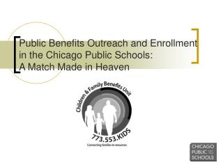 Public Benefits Outreach and Enrollment  in the Chicago Public Schools:  A Match Made in Heaven