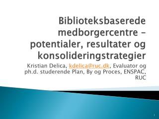 Biblioteksbaserede medborgercentre – potentialer, resultater og  konsolideringstrategier