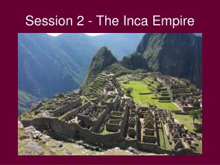 Session 2 - The Inca Empire