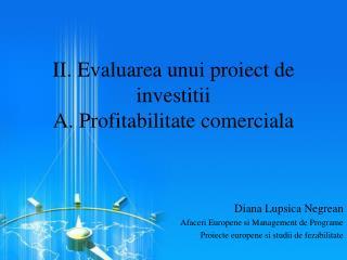 II. Evaluarea unui proiect de investitii A. Profitabilitate comerciala