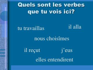 Quels sont les verbes que tu vois ici?