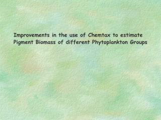 Improvements in the use of Chemtax to estimate  Pigment Biomass of different Phytoplankton Groups