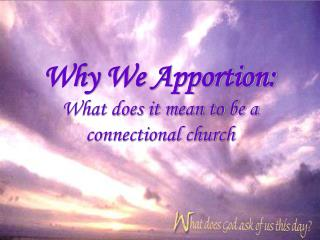Why We Apportion:  What does it mean to be a  connectional church