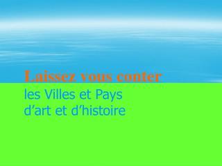 Laissez vous conter les Villes et Pays  d'art et d'histoire