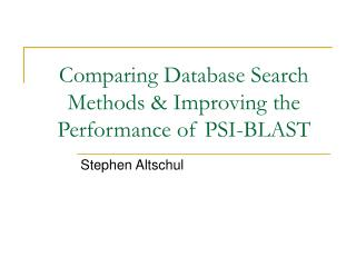 Comparing Database Search Methods  Improving the Performance of PSI-BLAST