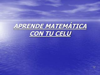 APRENDE MATEMÁTICA CON TU CELU