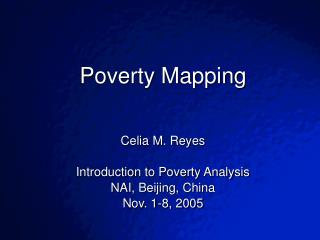 Poverty Mapping   Celia M. Reyes Introduction to Poverty Analysis NAI, Beijing, China