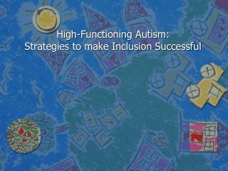 High-Functioning Autism:                 Strategies to make Inclusion Successful