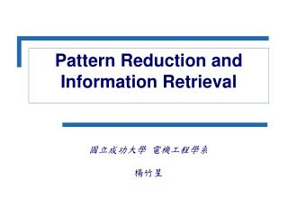 Pattern Reduction and  Information Retrieval