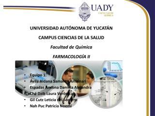 UNIVERSIDAD AUTÓNOMA DE YUCATÁN CAMPUS CIENCIAS DE LA SALUD Facultad de Química FARMACOLOGÍA II