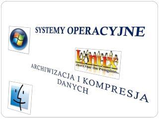 SYSTEMY OPERACYJNE ARCHIWIZACJA I KOMPRESJA   DANYCH