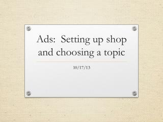 Ads:  Setting up shop and choosing a topic