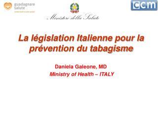 La législation Italienne pour la prévention du tabagisme Daniela Galeone, MD