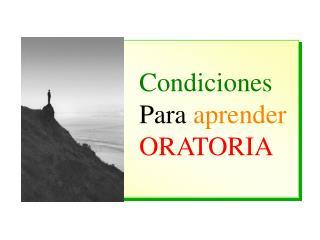 Condiciones Para  aprender ORATORIA