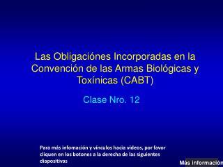 Las Obligaciónes  Incorporadas  en la Convención de las Armas Biológicas y Toxínicas (CABT)