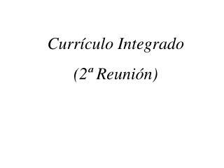 Curr�culo Integrado (2� Reuni�n)