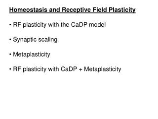 Homeostasis and Receptive Field Plasticity RF plasticity with the CaDP model   Synaptic scaling