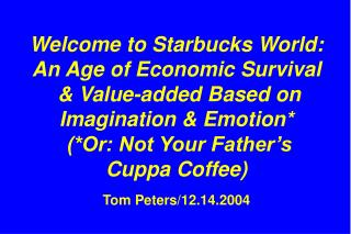 Welcome to Starbucks World: An Age of Economic Survival   Value-added Based on Imagination  Emotion  Or: Not Your Father