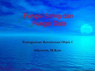 Fungsi  String  dan Fungsi  Date
