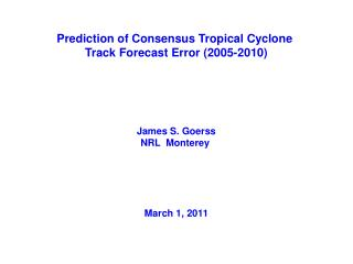 Prediction of Consensus Tropical Cyclone  Track Forecast Error (2005-2010) James S. Goerss