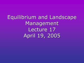 Equilibrium and Landscape Management  Lecture 17 April 19, 2005