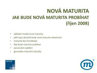 NOVÁ MATURITA  JAK BUDE NOVÁ  MATURITA PROBÍHAT (říjen 2008)