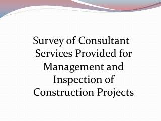 Survey of Consultant Services Provided for Management and Inspection of Construction Projects