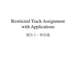 Restricted Track Assignment with Applications
