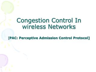 Congestion Control In wireless Networks [ PAC: Perceptive Admission  Control Protocol]
