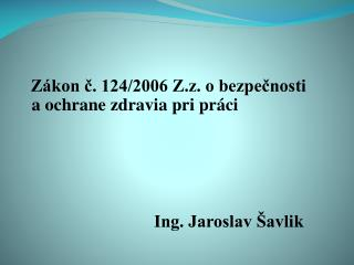 Zákon č. 124/2006 Z.z. obezpečnosti aochrane zdravia pri práci