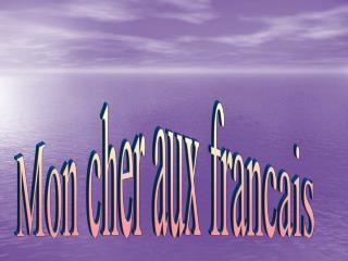 Mon cher aux francais
