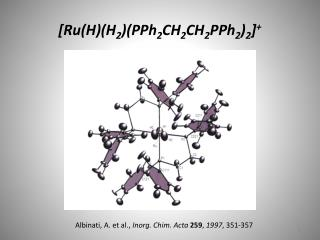 [ Ru (H)(H 2 )(PPh 2 CH 2 CH 2 PPh 2 ) 2 ] +