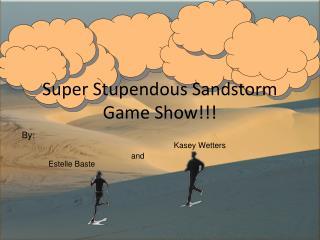 Super Stupendous Sandstorm Game Show!!!