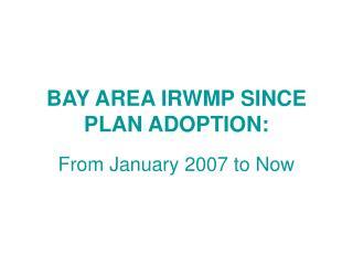 BAY AREA IRWMP SINCE PLAN ADOPTION: