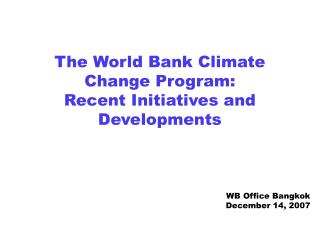 The World Bank Climate Change Program: Recent Initiatives and Developments
