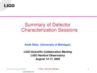 Summary of Detector Characterization Sessions Keith Riles  (University of Michigan)