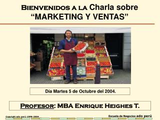 Profesor : MBA  Enrique Heighes T.