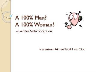 A 100% Man?  A 100% Woman?