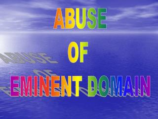 ABUSE OF  EMINENT DOMAIN