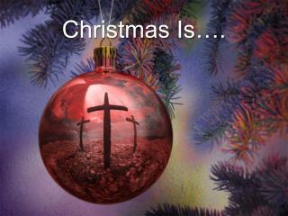 Christmas Is….