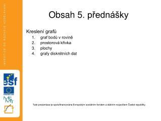 Obsah  5 . přednášky