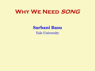 Why We Need  SONG