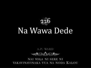 Sa dede na nodra wawa, Ko ira na wekada; Sota kei na ka rarawa, Kei na vosa beci tu.