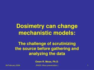 Dosimetry can change mechanistic models: