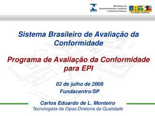 Carlos Eduardo de L. Monteiro Tecnologista da Dipac/Diretoria da Qualidade
